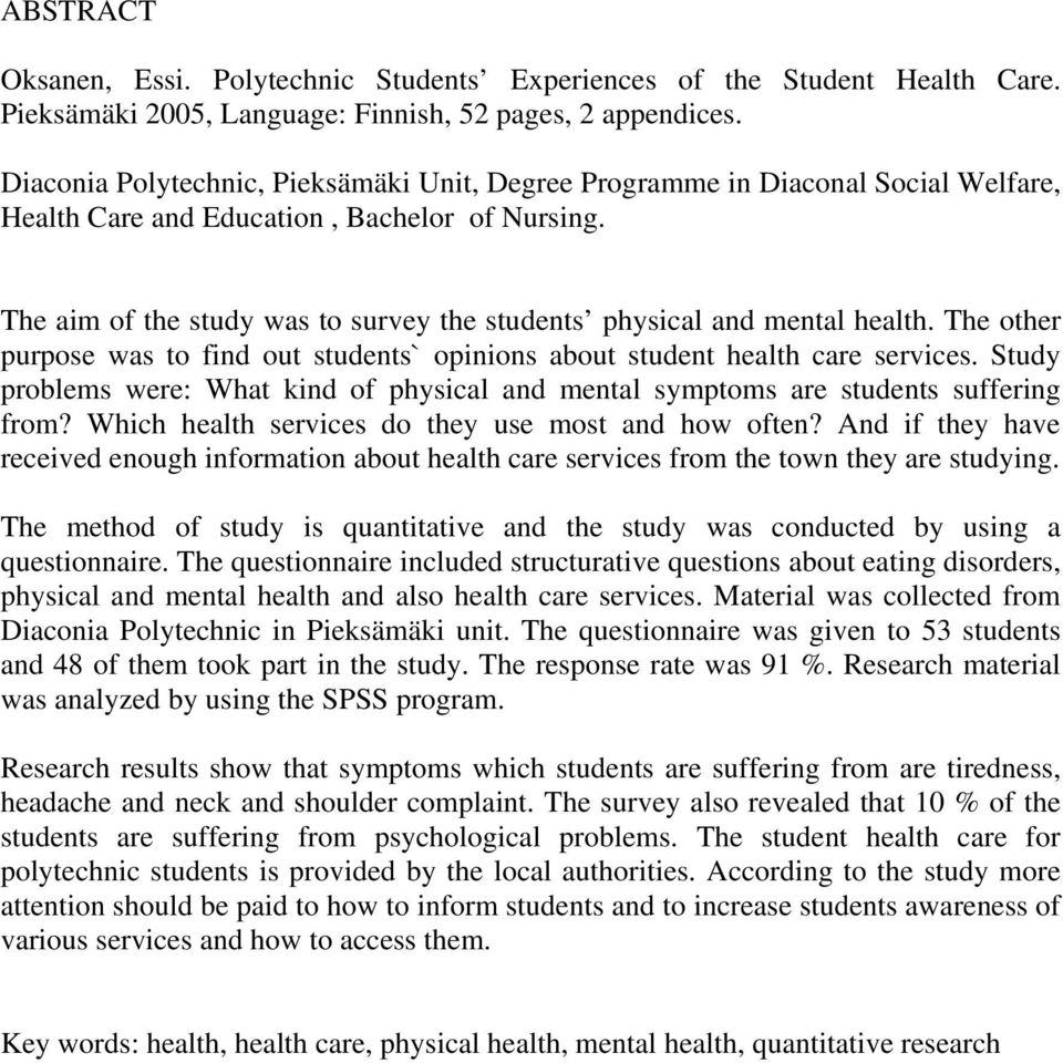 The aim of the study was to survey the students physical and mental health. The other purpose was to find out students` opinions about student health care services.