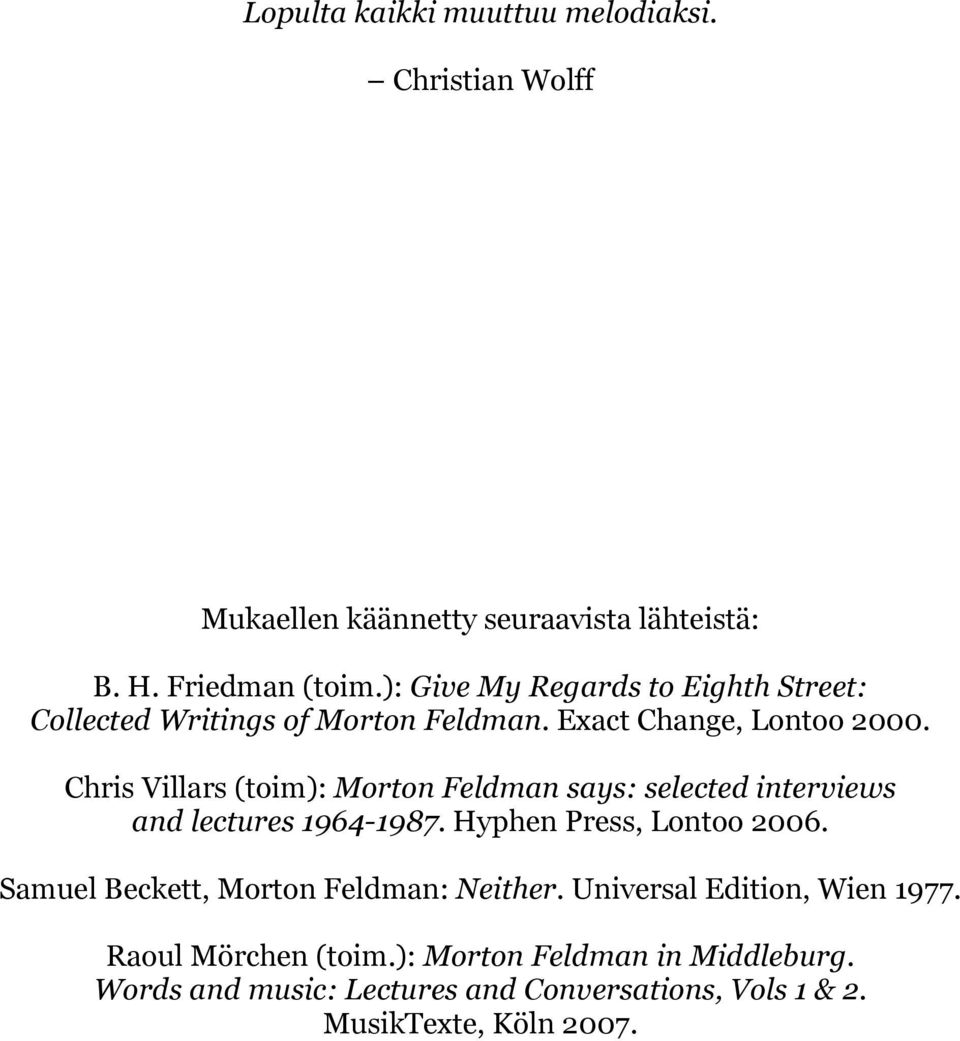 Chris Villars (toim): Morton Feldman says: selected interviews and lectures 1964-1987. Hyphen Press, Lontoo 2006.