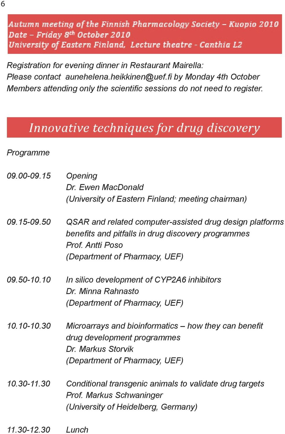 50 QSAR and related computer-assisted drug design platforms benefits and pitfalls in drug discovery programmes Prof. Antti Poso (Department of Pharmacy, UEF) 09.50-10.