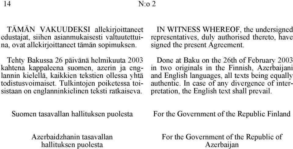 Tulkintojen poiketessa toisistaan on englanninkielinen teksti ratkaiseva. IN WITNESS WHEREOF, the undersigned representatives, duly authorised thereto, have signed the present Agreement.