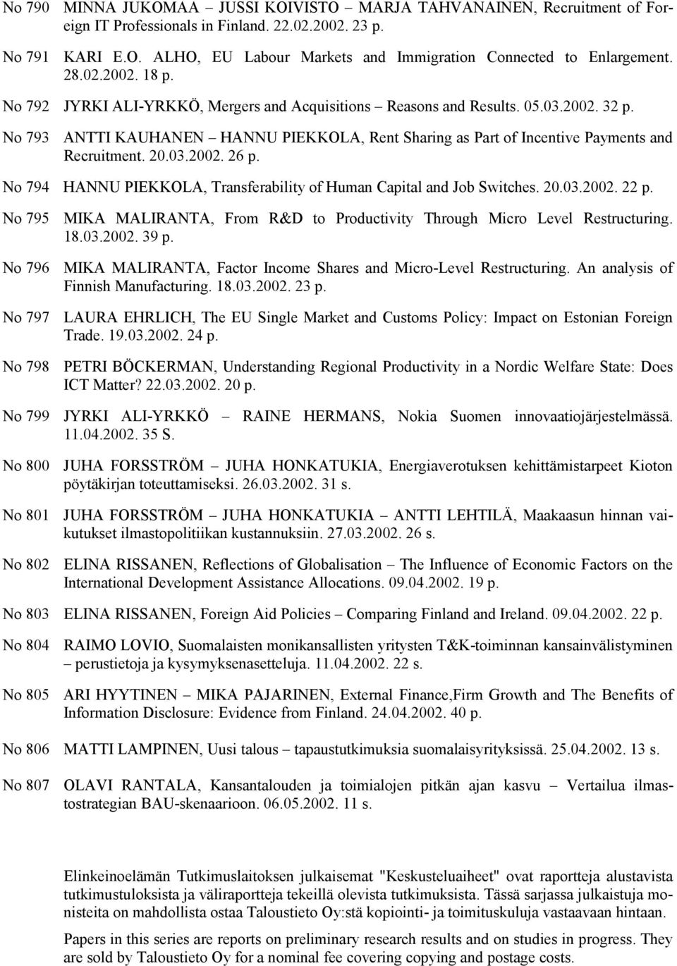 No 793 ANTTI KAUHANEN HANNU PIEKKOLA, Rent Sharing as Part of Incentive Payments and Recruitment. 20.03.2002. 26 p. No 794 HANNU PIEKKOLA, Transferability of Human Capital and Job Switches. 20.03.2002. 22 p.