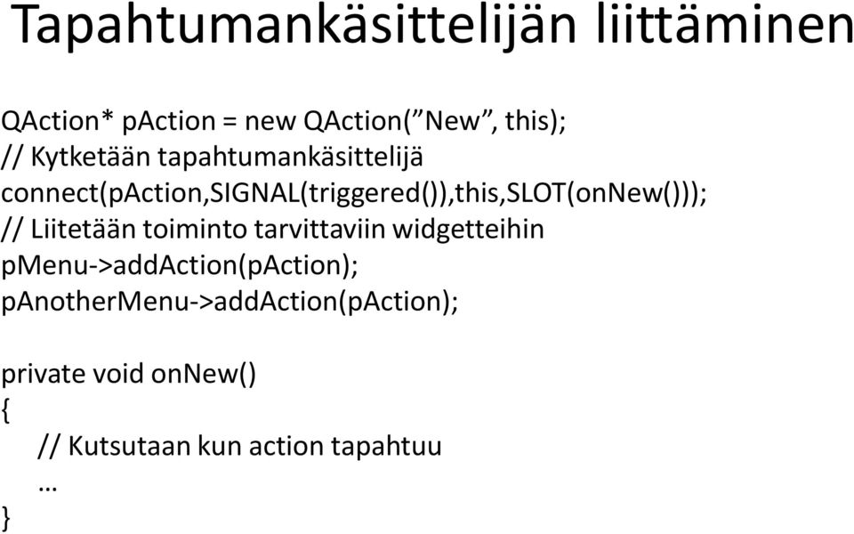 connect(paction,signal(triggered()),this,slot(onnew())); // Liitetään toiminto