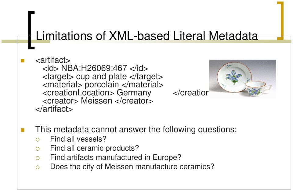 </artifact> </creationlocation> This metadata cannot answer the following questions: Find all vessels?