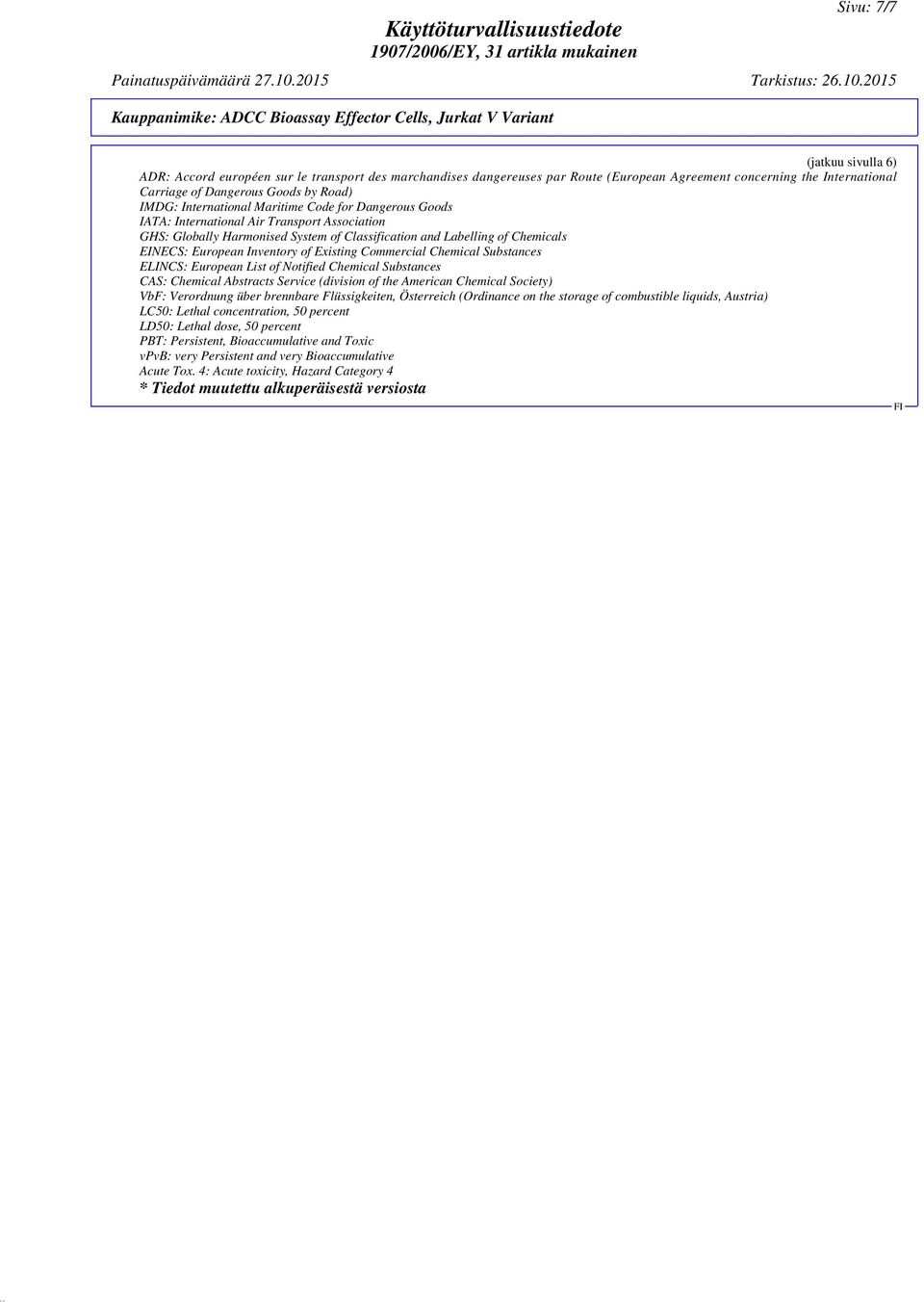 of Existing Commercial Chemical Substances ELINCS: European List of Notified Chemical Substances CAS: Chemical Abstracts Service (division of the American Chemical Society) VbF: Verordnung über