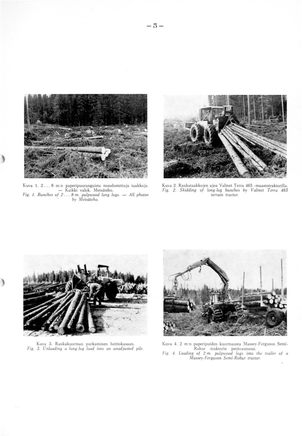Kuva 3. Rankakuorman purkaminen heittokasaan. Fig. 3. Unloading a long-log load inlo an unadjusted pile. Kuva 4.