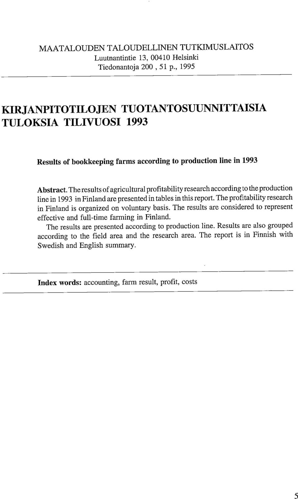 The results of agricultural profitability research according to the production line in 1993 in Finland are presented in tables in this report.