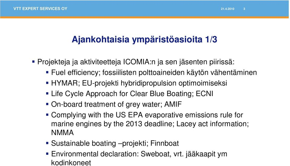 Boating; ECNI On-board treatment of grey water; AMIF Complying with the US EPA evaporative emissions rule for marine engines by the