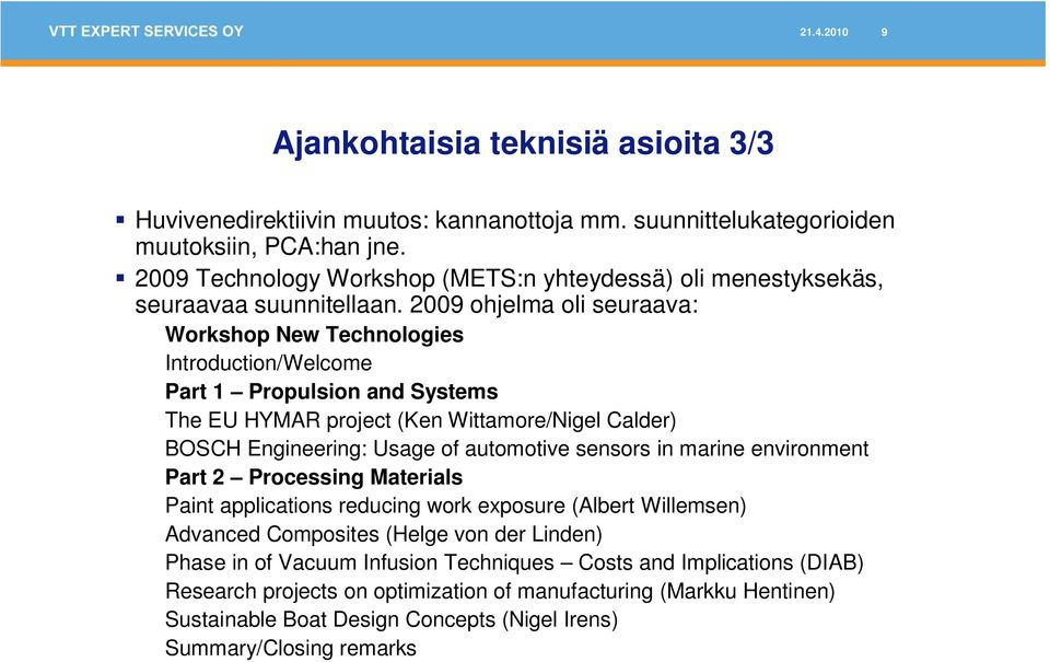 2009 ohjelma oli seuraava: Workshop New Technologies Introduction/Welcome Part 1 Propulsion and Systems The EU HYMAR project (Ken Wittamore/Nigel Calder) BOSCH Engineering: Usage of automotive