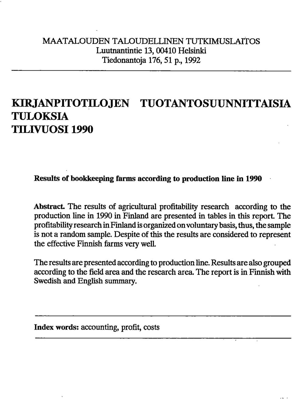 The results of agricultural profitability research according to the production line in 990 in Finland are presented in tables in this report.