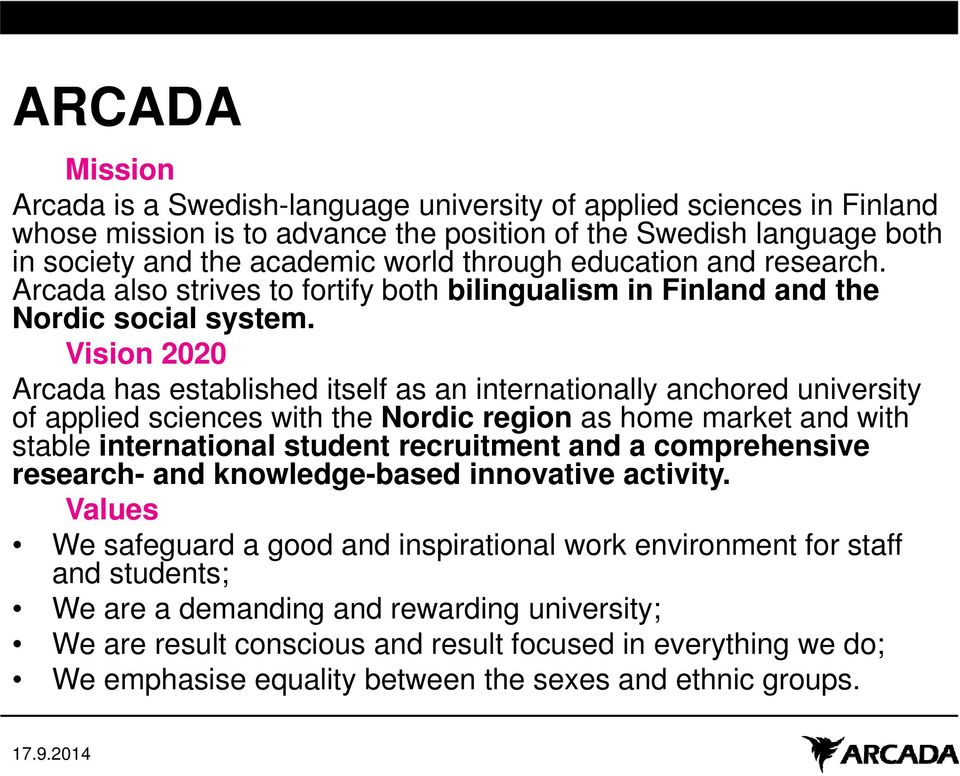 Vision 2020 Arcada has established itself as an internationally anchored university of applied sciences with the Nordic region as home market and with stable international student recruitment and a