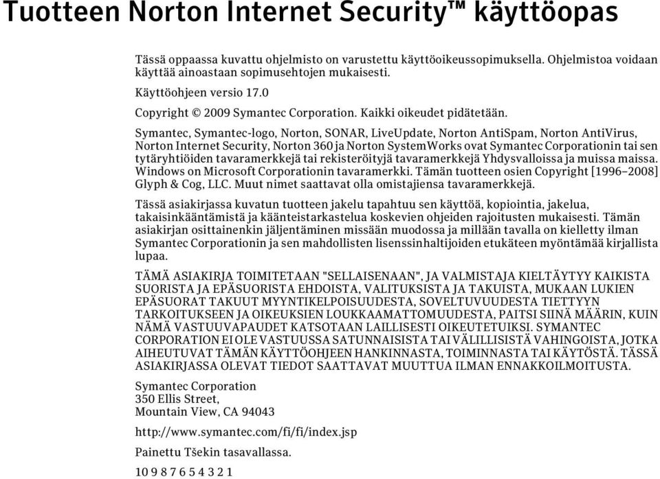 Symantec, Symantec-logo, Norton, SONAR, LiveUpdate, Norton AntiSpam, Norton AntiVirus, Norton Internet Security, Norton 360 ja Norton SystemWorks ovat Symantec Corporationin tai sen tytäryhtiöiden