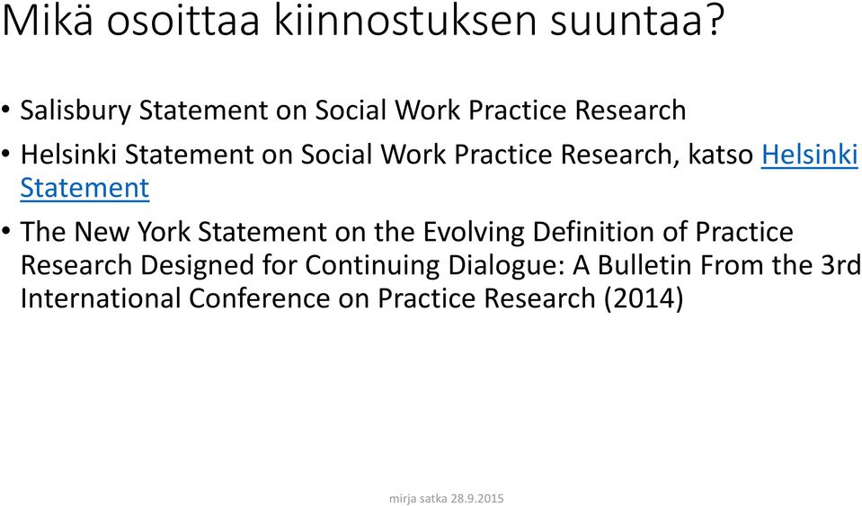 Practice Research, katso Helsinki Statement The New York Statement on the Evolving