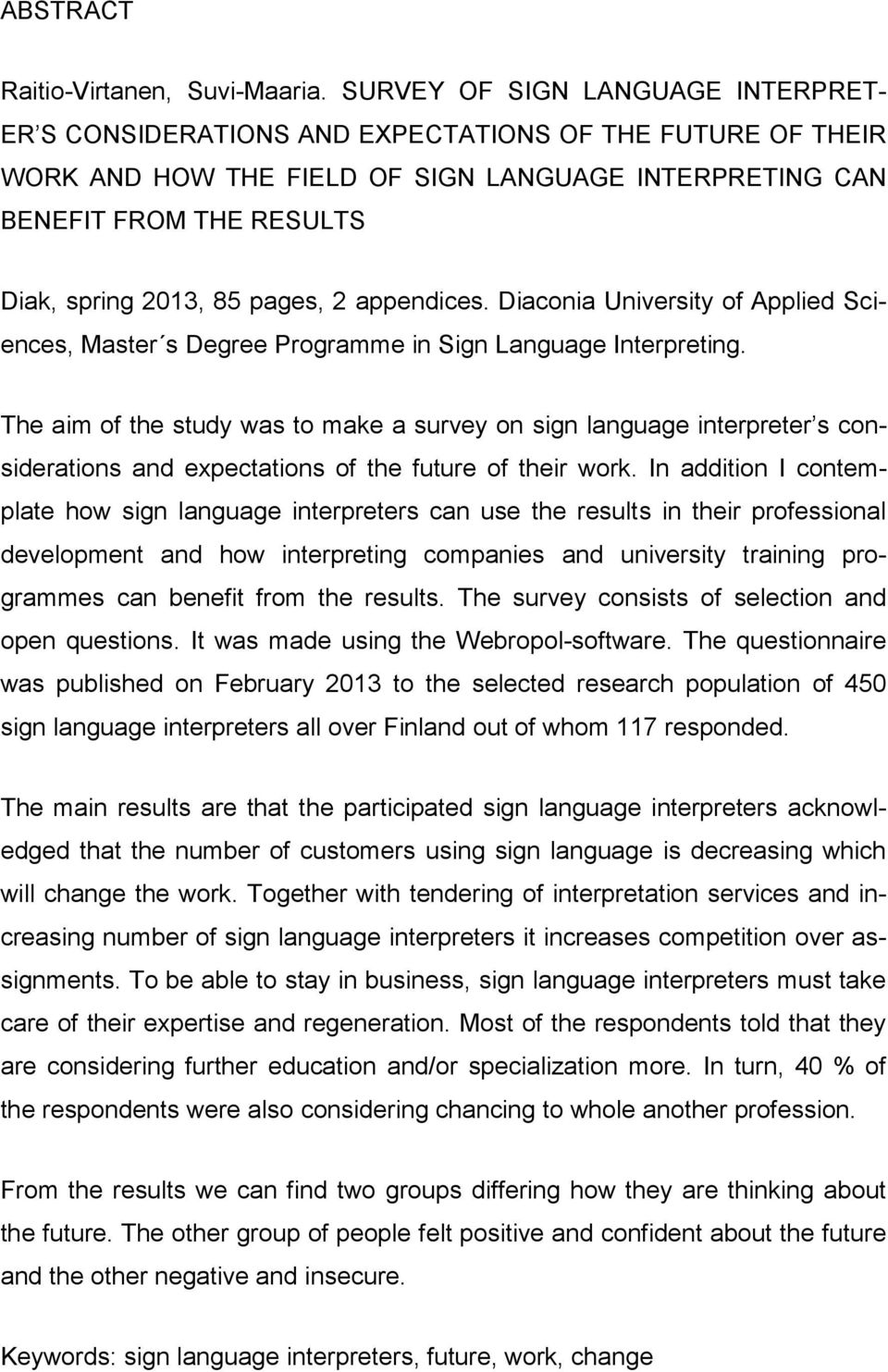 pages, 2 appendices. Diaconia University of Applied Sciences, Master s Degree Programme in Sign Language Interpreting.