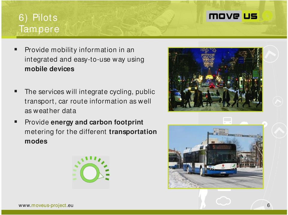public transport, car route information as well as weather data Provide energy