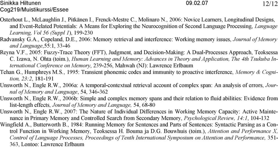Radvansky G.A., Copeland, D.E., 2006: Memory retrieval and interference: Working memory issues, Journal of Memory and Language,55:1, 33-46 Reyna V.F.