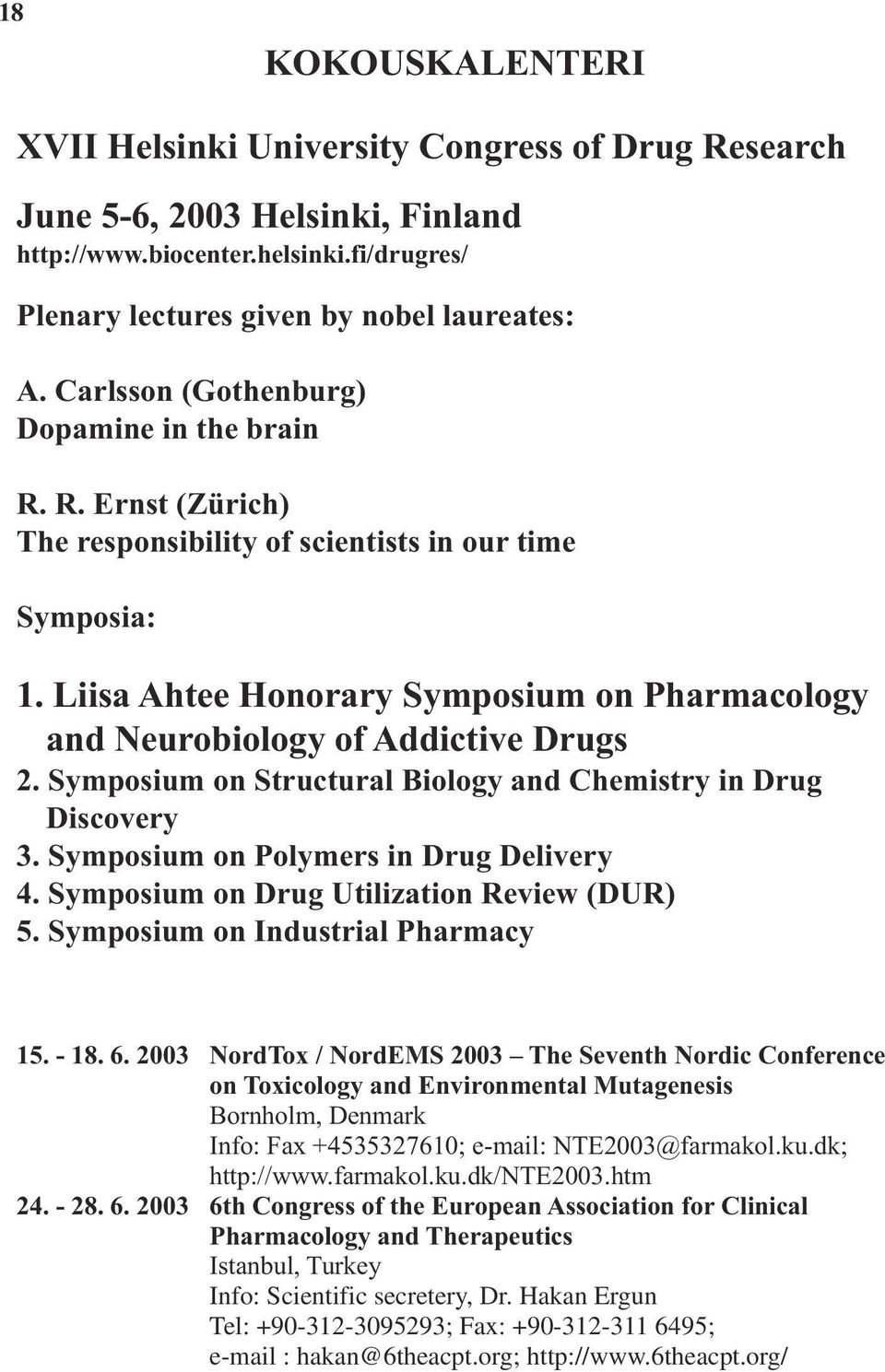 Liisa Ahtee Honorary Symposium on Pharmacology and Neurobiology of Addictive Drugs 2. Symposium on Structural Biology and Chemistry in Drug Discovery 3. Symposium on Polymers in Drug Delivery 4.