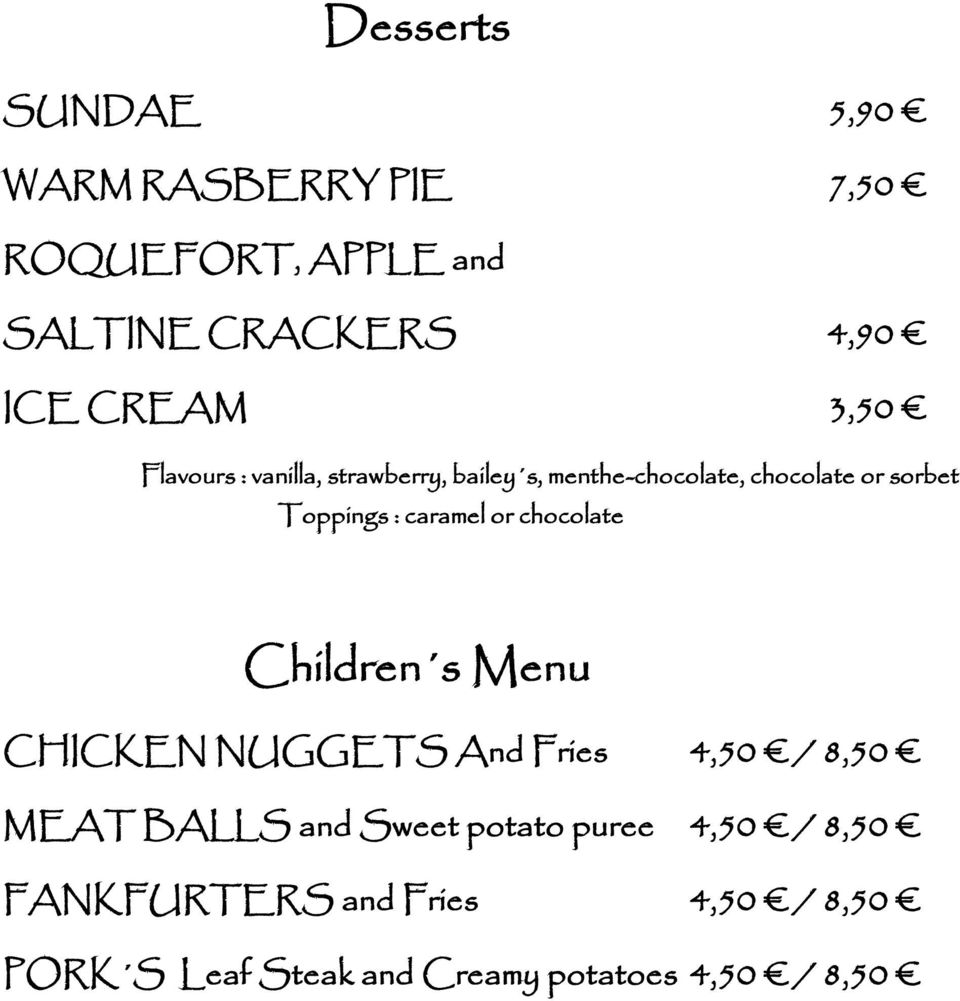 caramel or chocolate Children s Menu CHICKEN NUGGETS And Fries 4,50 / 8,50 MEAT BALLS and Sweet