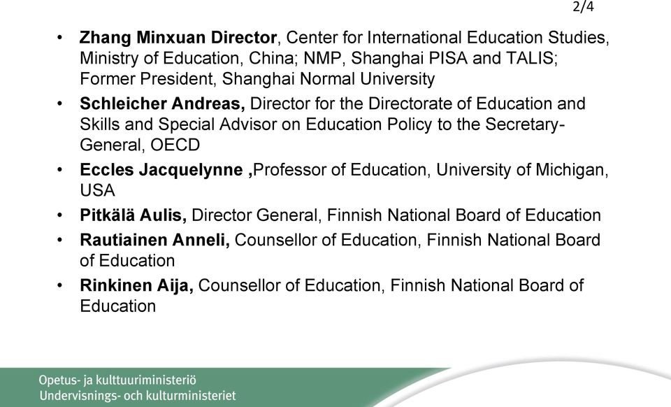 General, OECD Eccles Jacquelynne,Professor of Education, University of Michigan, USA Pitkälä Aulis, Director General, Finnish National Board of Education