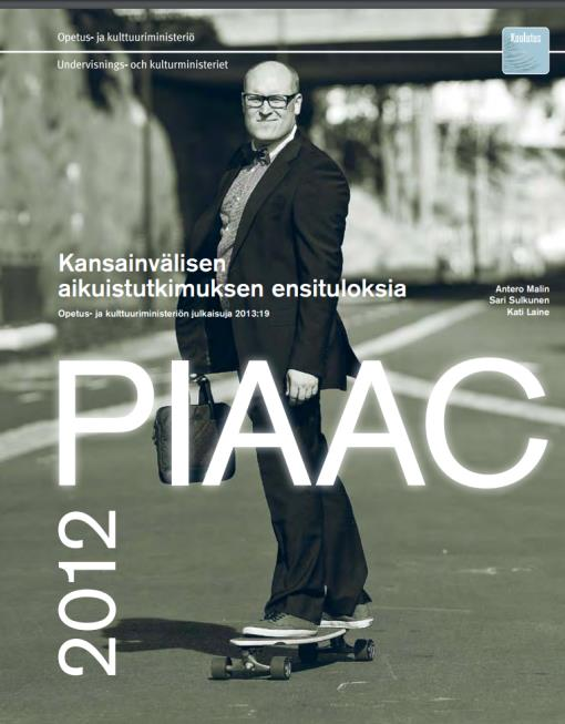 PIAAC, the Programme for the International Assessment of Adult Competencies Selvitettiin aikuisväestön tarvitsemia perustaitoja ja niiden käyttöä työssä ja arkielämässä.