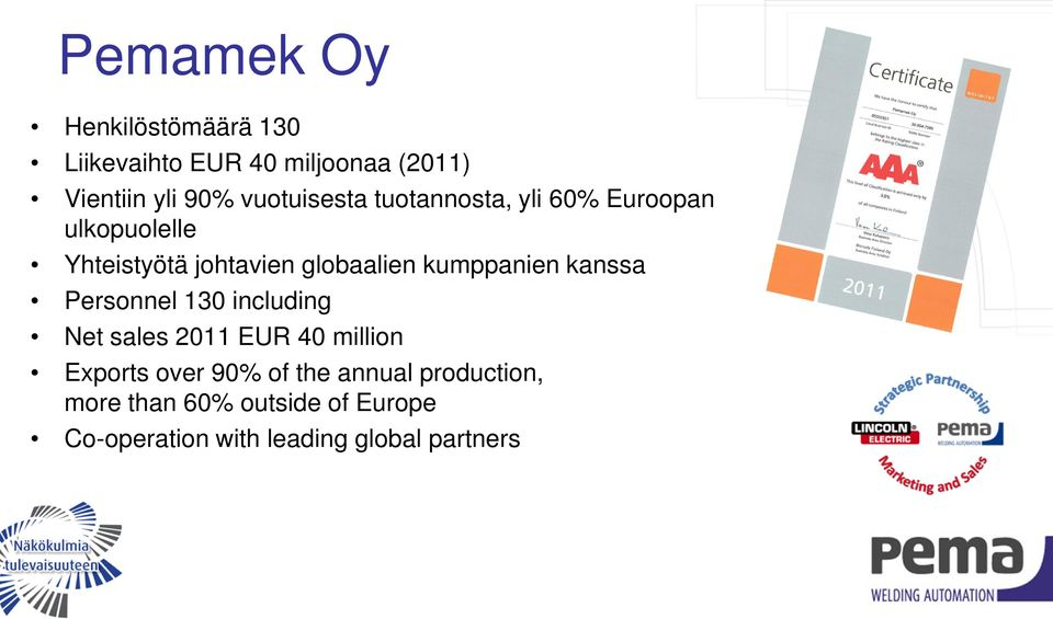 kumppanien kanssa Personnel 130 including Net sales 2011 EUR 40 million Exports over 90%