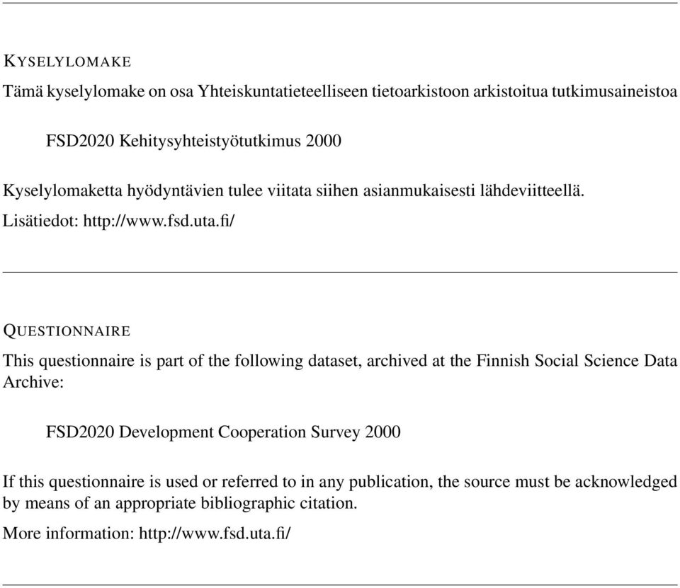 fi/ QUESTIONNAIRE This questionnaire is part of the following dataset, archived at the Finnish Social Science Data Archive: FSD2020 Development