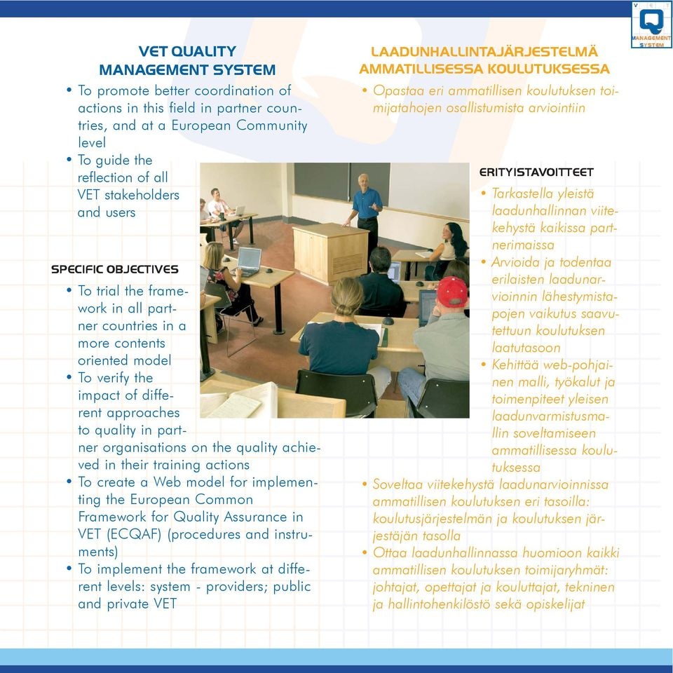 actions To create a Web model for implementing the European Common Framework for Quality Assurance in VET (ECQAF) (procedures and instruments) To implement the framework at different levels: system -