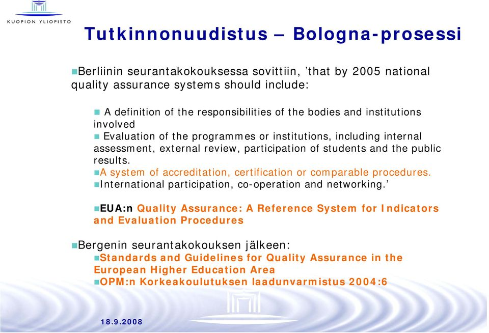 A system of accreditation, certification or comparable procedures. International participation, co-operation and networking.