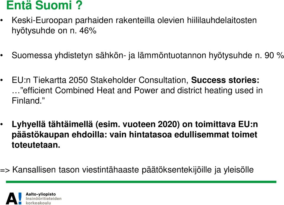 90 % EU:n Tiekartta 2050 Stakeholder Consultation, Success stories: efficient Combined Heat and Power and district heating