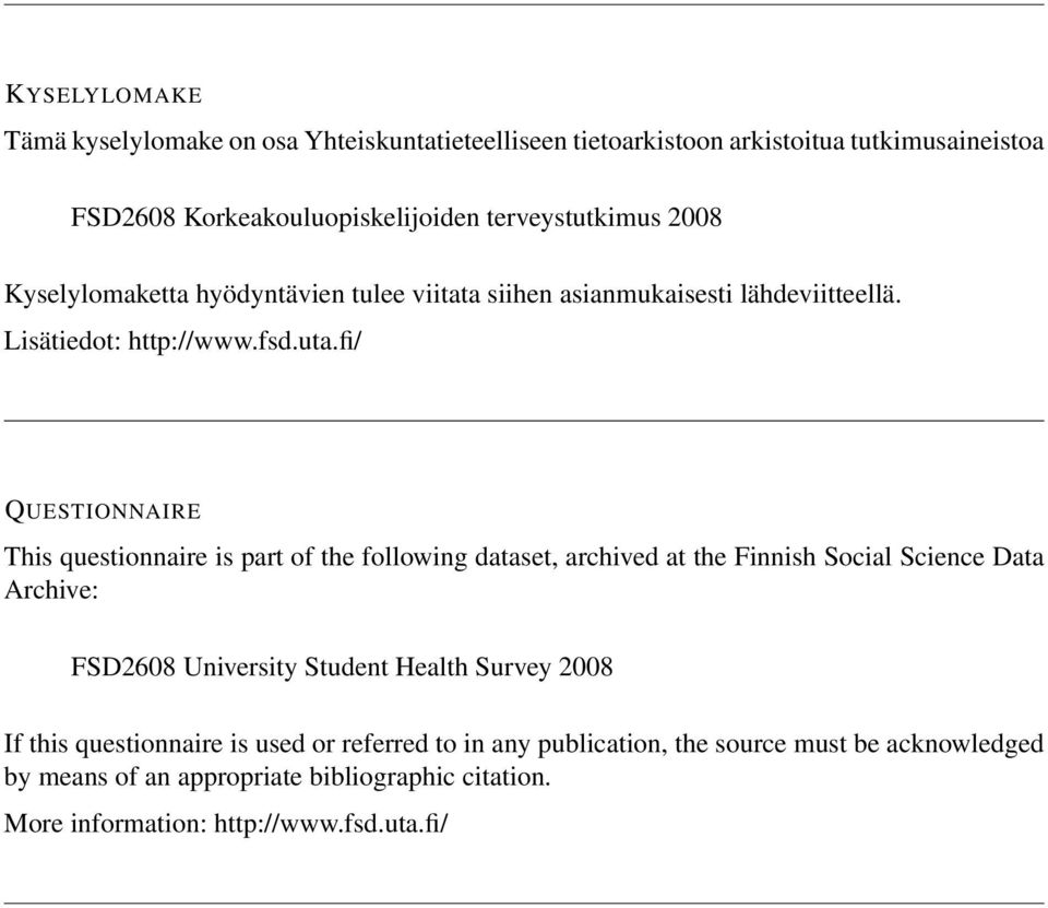 fi/ QUESTIONNAIRE This questionnaire is part of the following dataset, archived at the Finnish Social Science Data Archive: FSD2608 University Student Health