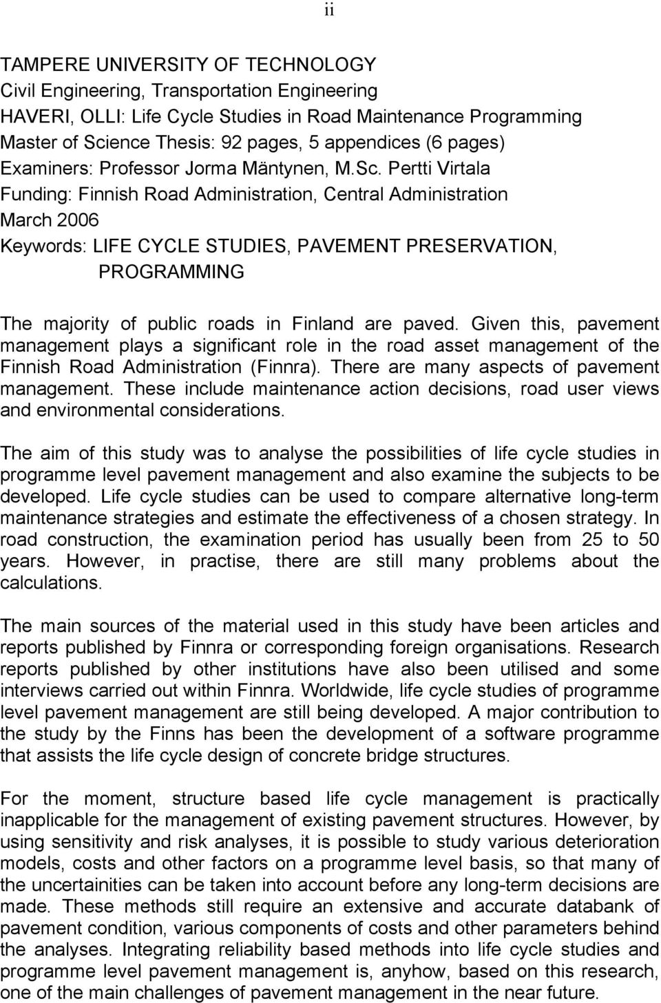 Pertti Virtala Funding: Finnish Road Administration, Central Administration March 2006 Keywords: LIFE CYCLE STUDIES, PAVEMENT PRESERVATION, PROGRAMMING The majority of public roads in Finland are
