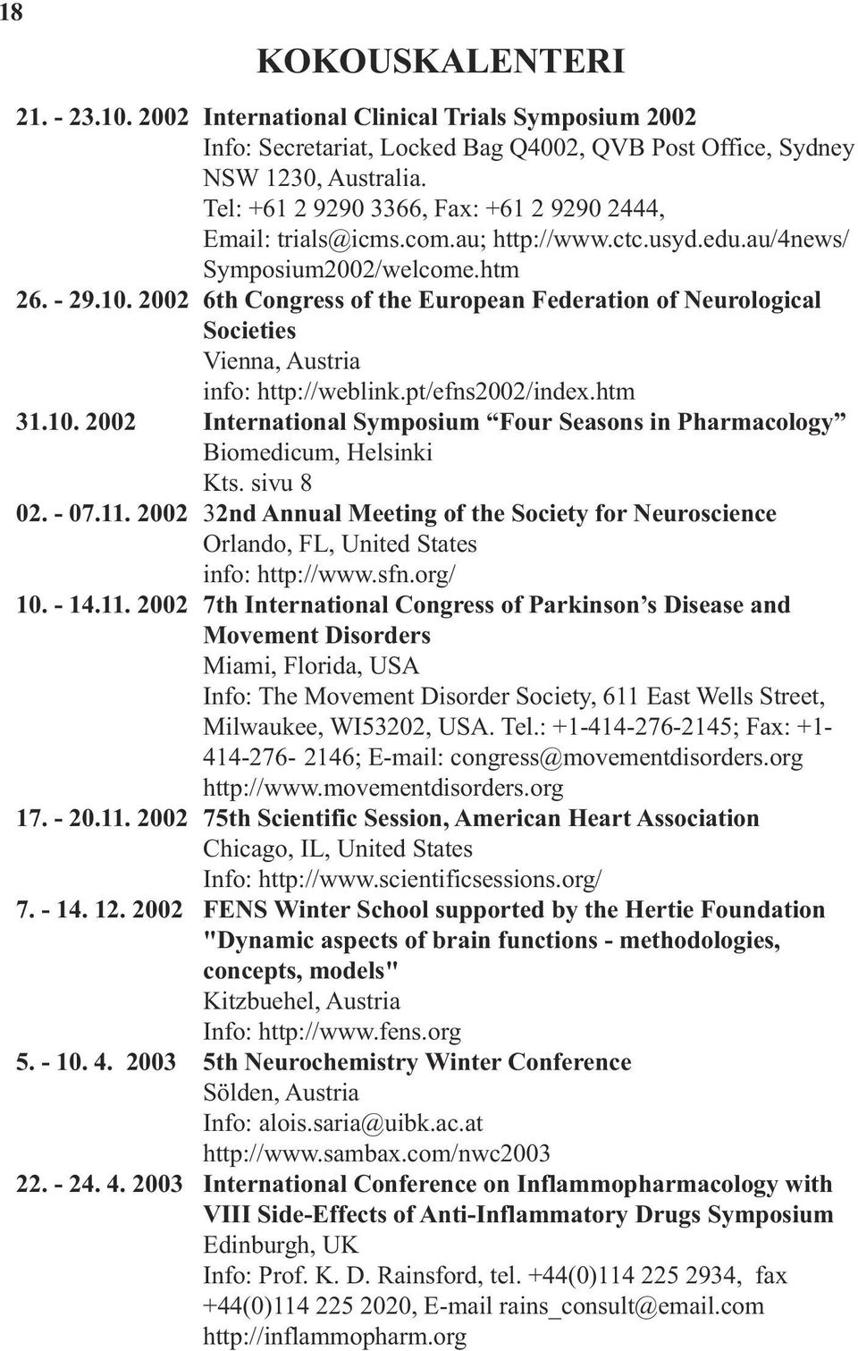 2002 6th Congress of the European Federation of Neurological Societies Vienna, Austria info: http://weblink.pt/efns2002/index.htm 31.10.