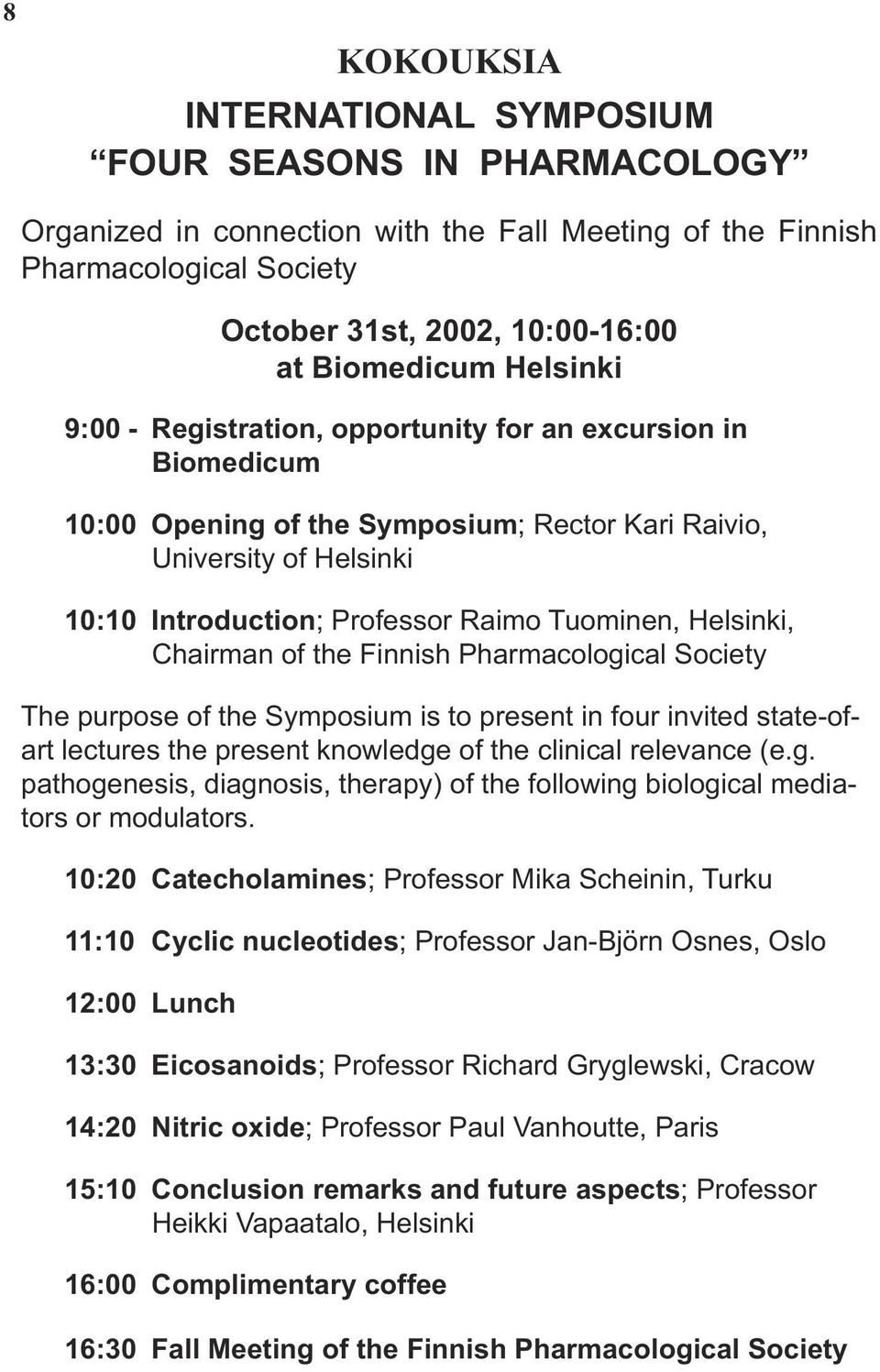 Helsinki, Chairman of the Finnish Pharmacological Society The purpose of the Symposium is to present in four invited state-ofart lectures the present knowledge of the clinical relevance (e.g. pathogenesis, diagnosis, therapy) of the following biological mediators or modulators.