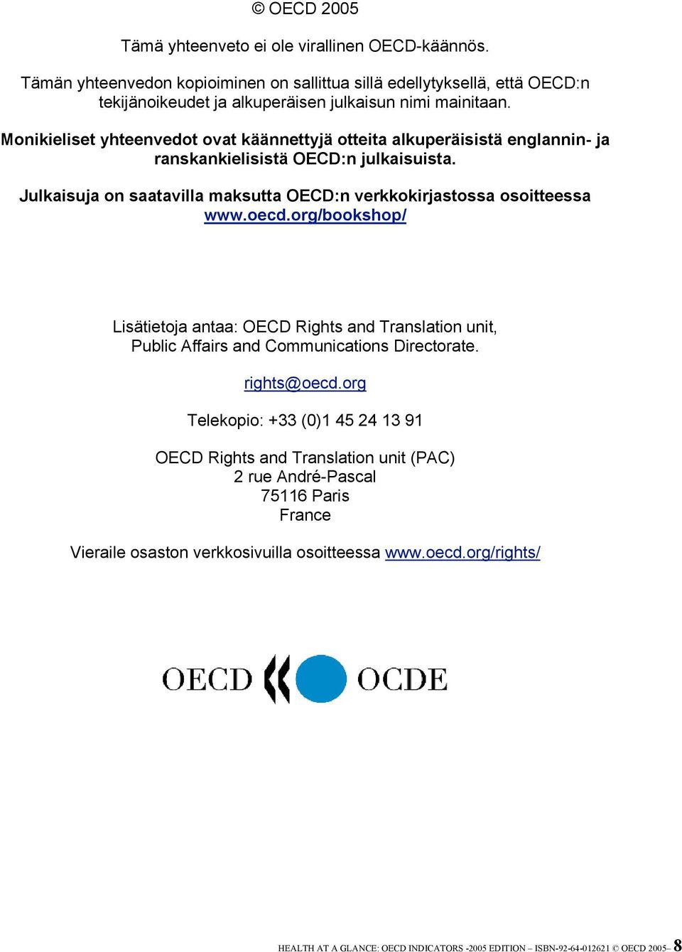 oecd.org/bookshop/ Lisätietoja antaa: OECD Rights and Translation unit, Public Affairs and Communications Directorate. rights@oecd.