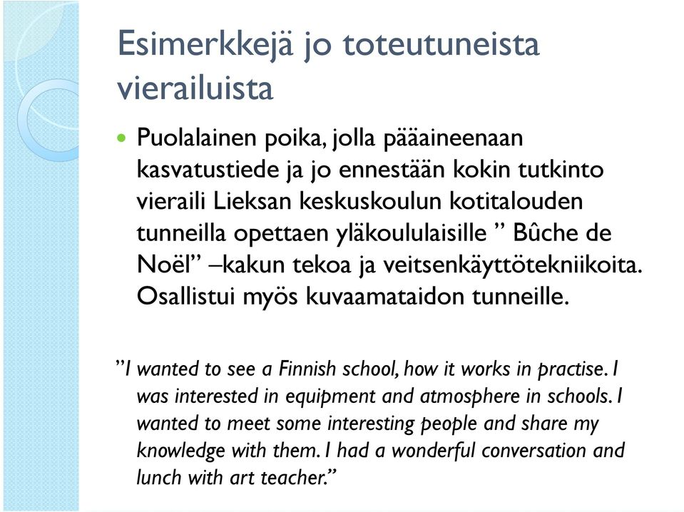 Osallistui myös kuvaamataidon tunneille. I wanted to see a Finnish school, how it works in practise.