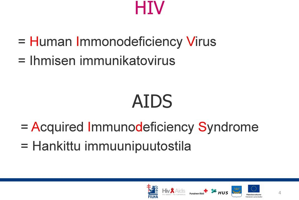 AIDS = Acquired Immunodeficiency