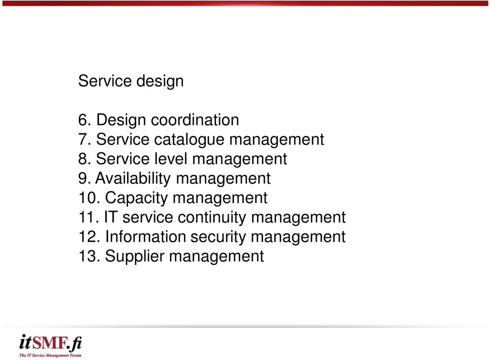 Availability management 10. Capacity management 11.