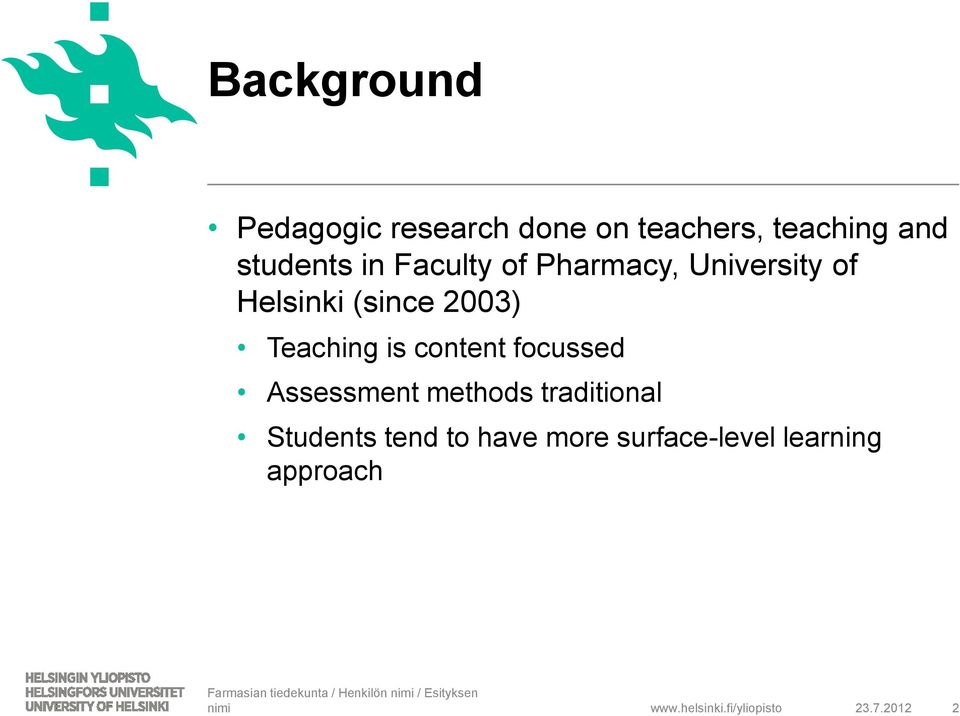 2003) Teaching is content focussed Assessment methods