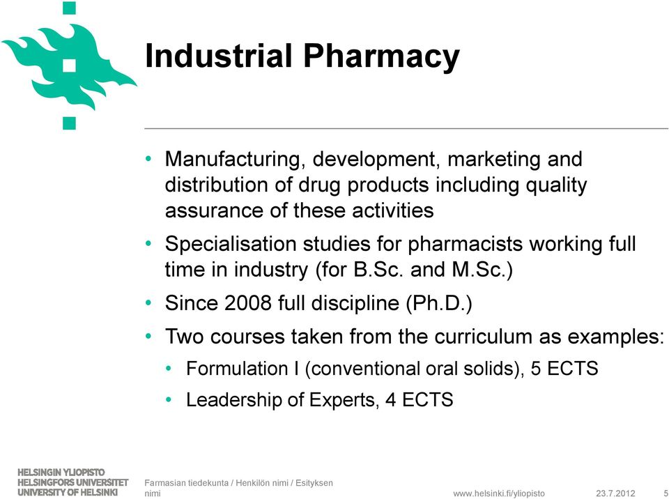 industry (for B.Sc. and M.Sc.) Since 2008 full discipline (Ph.D.