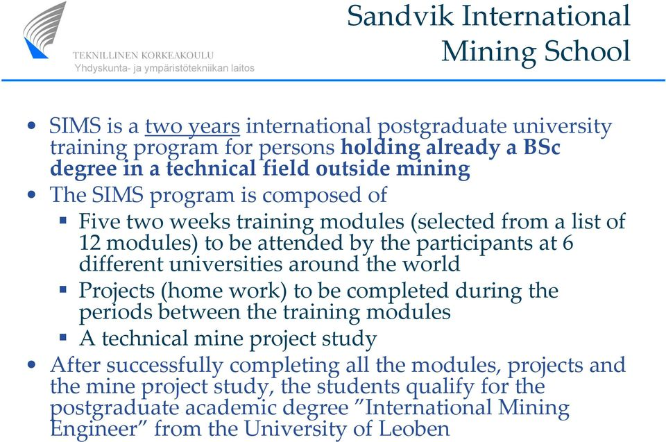universities around the world Projects (home work) to be completed during the periods between the training modules A technical mine project study After successfully
