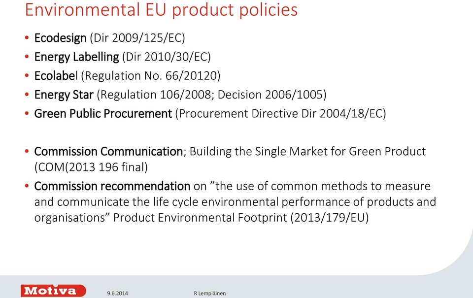 Commission Communication; Building the Single Market for Green Product (COM(2013 196 final) Commission recommendation on the use of