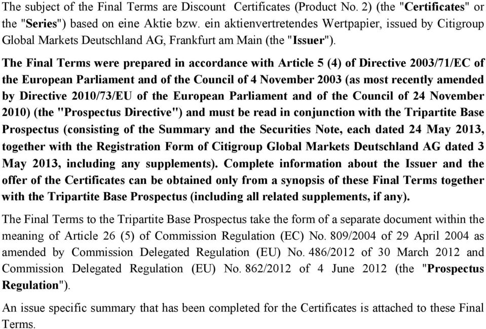 The Final Terms were prepared in accordance with Article 5 (4) of Directive 2003/71/EC of the European Parliament and of the Council of 4 November 2003 (as most recently amended by Directive