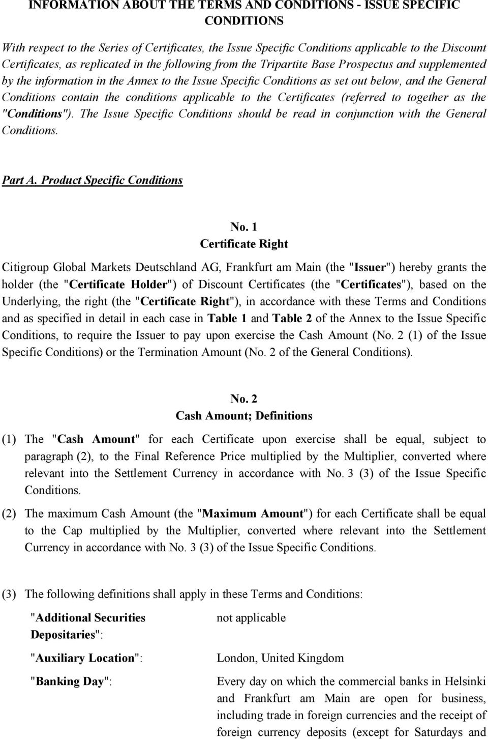 "conditions applicable to the Certificates (referred to together as the ""Conditions""). The Issue Specific Conditions should be read in conjunction with the General Conditions. Part A."