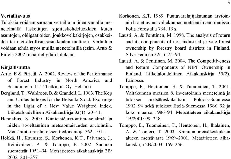 LTT-Tutkimus Oy. Helsinki. Berglund, T., Wahlroos, B. & Grandell, L. 1983. The Kop and Unitas Indexes for the Helsinki Stock Exchange in the Light of a New Value Weighted Index.