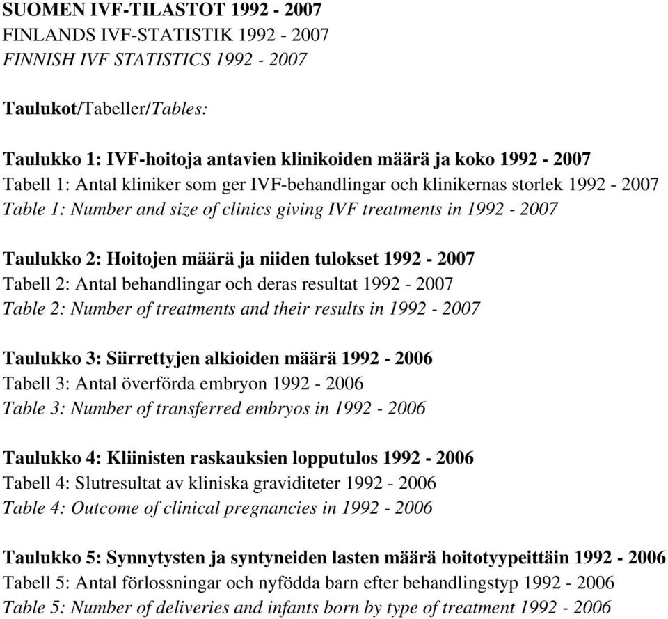 1992-2007 Tabell 2: Antal behandlingar och deras resultat 1992-2007 Table 2: Number of treatments and their results in 1992-2007 Taulukko 3: Siirrettyjen alkioiden määrä 1992-2006 Tabell 3: Antal