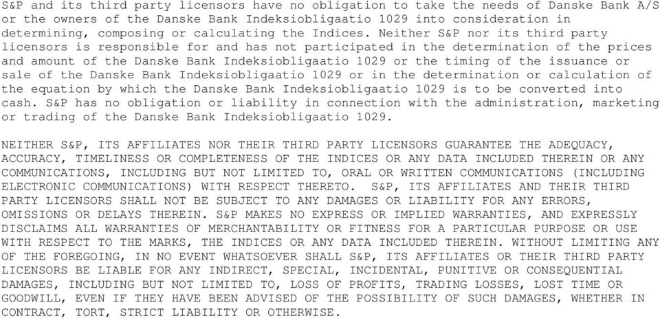 Neither S&P nor its third party licensors is responsible for and has not participated in the determination of the prices and amount of the Danske Bank Indeksiobligaatio 1029 or the timing of the