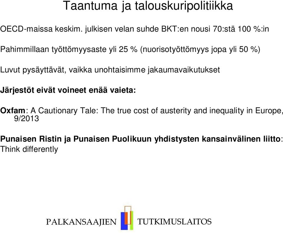 vaikka unohtaisimme jakaumavaikutukset Järjestöt eivät voineet enää vaieta: Oxfam: A Cautionary Tale: The true cost of austerity and