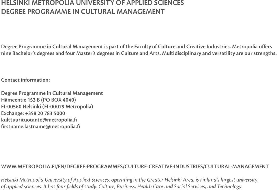 Contact information: Degree Programme in Cultural Management Hämeentie 153 B (PO BOX 4040) FI-00560 Helsinki (FI-00079 Metropolia) Exchange: +358 20 783 5000 kulttuurituotanto@metropolia.fi firstname.