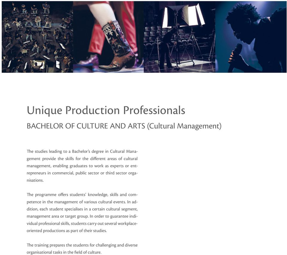 The programme offers students knowledge, skills and competence in the management of various cultural events.