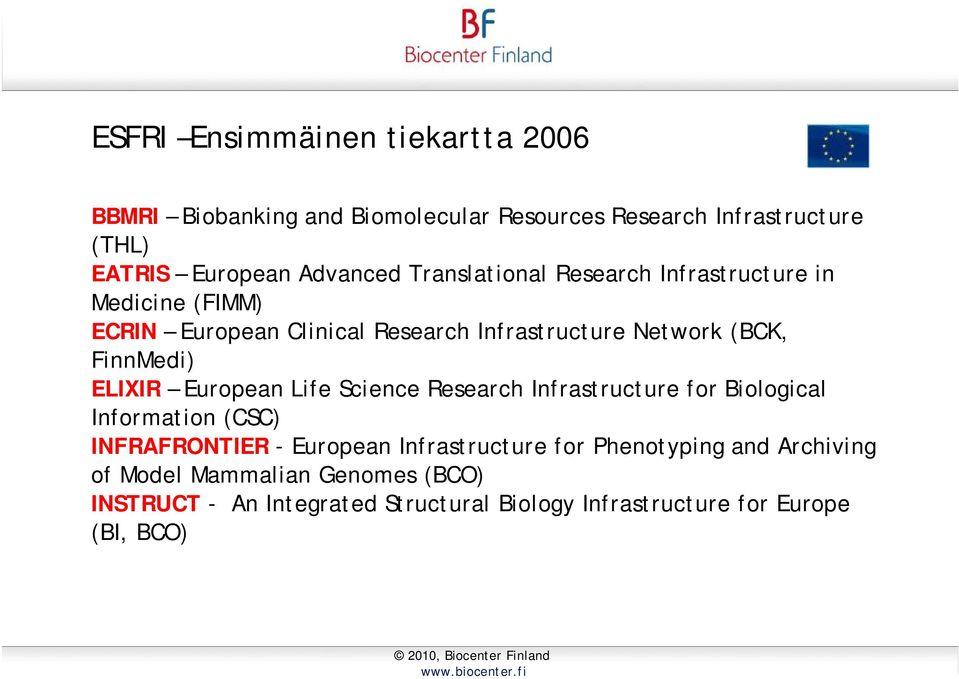 ELIXIR European Life Science Research Infrastructure for Biological Information (CSC) INFRAFRONTIER - European Infrastructure for
