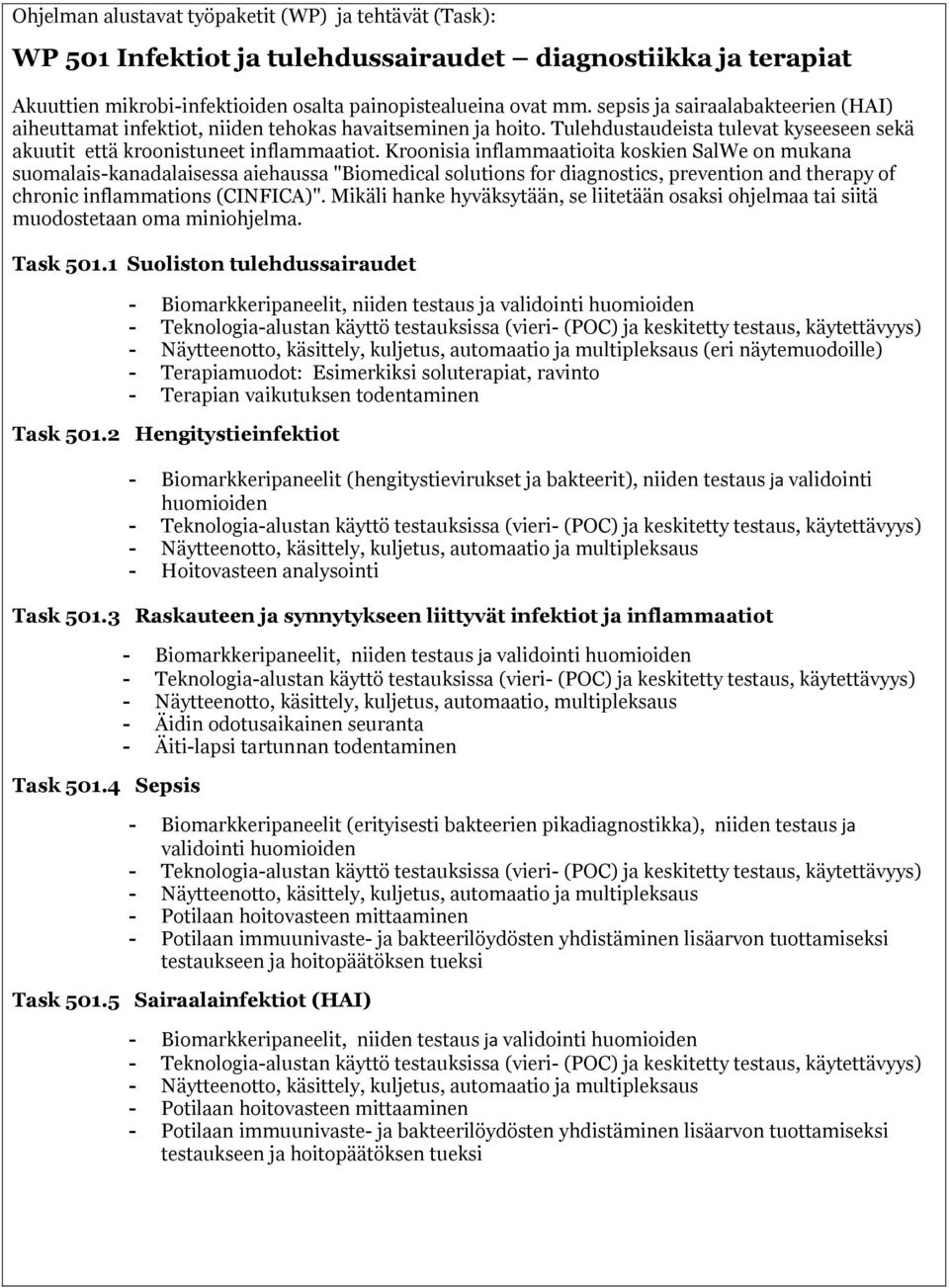 "Kroonisia inflammaatioita koskien SalWe on mukana suomalais-kanadalaisessa aiehaussa ""Biomedical solutions for diagnostics, prevention and therapy of chronic inflammations (CINFICA)""."
